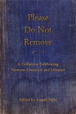 Please Do Not Remove: A Collection Celebrating Vermont Literature and Libraries